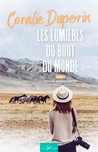 Coralie Duperrin - Les lumières du bout du monde Tome 1 : Dans les steppes sans fin.