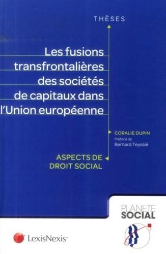 Coralie Dupin - Les fusions transfrontalières des sociétés de capitaux dans l'Union européenne - Aspects de droit social.