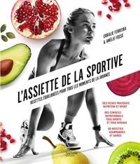 Coralie Ferreira et Amélie Fosse - L'assiette de la sportive - Recettes équilibrées pour tous les moments de la journée.