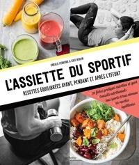 Coralie Ferreira et Axel Heulin - L'assiette du sportif - Recettes équilibrées avant/pendant et après l'effort, Conseils nutritionnels pour être au top, Idéa.