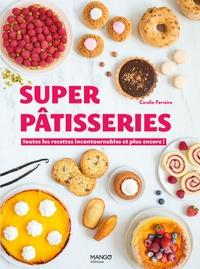 Coralie Ferreira - Super pâtisseries - Toutes les recettes incontournables et plus encore !.