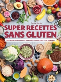 Coralie Ferreira et Aimery Chemin - Super recettes sans gluten - Des conseils et des recettes hautes en couleurs et en saveurs !.