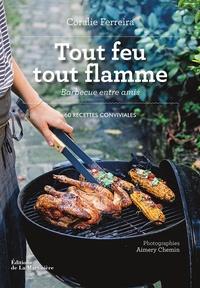 Coralie Ferreira - Tout feu tout flamme - Barbecue entre amis. 60 recettes conviviales.