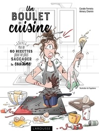 Coralie Ferreira - Un boulet en cuisine - Plus de 60 recettes pour ne plus saccager ta cuisine.