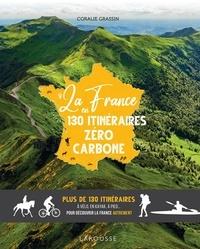 Coralie Grassin - La France en 130 itinéraires zéro carbone - Plus de 130 itinéraires à vélo, en kayak, à pied... pour découvrir la France autrement.