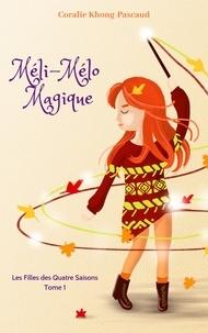 Téléchargements gratuits pour les livres pdf Méli-Mélo Magique  - Les Filles des Quatre Saisons - Tome 1 par Coralie Khong-Pascaud