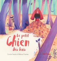 Coralie Saudo et Mélanie Fuentes - Le petit chien des bois.