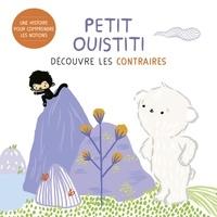 Coralie Saudo et Annelore Parot - Petit Ouistiti découvre les contraires.