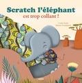 Coralie Saudo et Mélanie Grandgirard - Scratch l'éléphant est trop collant !.