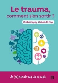 Coraline Hingray et Wissam El-Hage - Le trauma, comment s'en sortir ? - Je (re)prends ma vie en main.