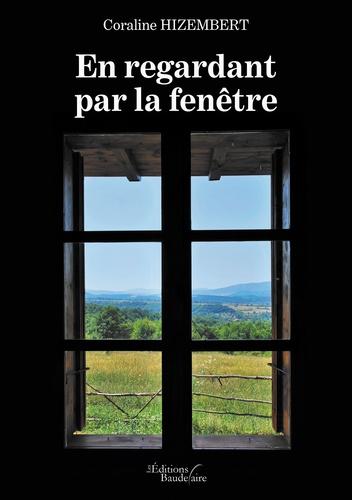 Coraline Hizembert - En regardant par la fenêtre.