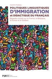 Coraline Pradeau - Politiques linguistiques d'immigration et didactique du français - Regards croisés sur la France, la Belgique, la Suisse et le Québec.