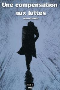Corbel Marek - Une Compensation aux luttes.