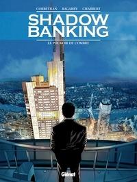 Corbeyran et Éric Chabbert - Shadow Banking - Tome 01 - Le Pouvoir de l'ombre.