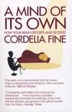 Cordelia Fine - A Mind of its Own - How Your Brain Distorts and Deceives.