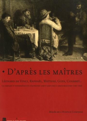 Cordélia Hattori - D'après les maîtres Léonard de Vinci, Raphaël, Watteau, Goya, Courbet... - La gravure d'interprétation d'Alphonse Leroy (1820-1902) à Omer Bouchery (1882-1962).