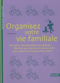 Cordula Nussbaum - Organisez votre vie familiale - Pour gérer votre quotidien avec sérénité, faire face aux imprévus et pouvoir enfin vous consacrer du temps à vous-même.