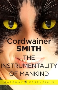 Cordwainer Smith - The Instrumentality of Mankind.