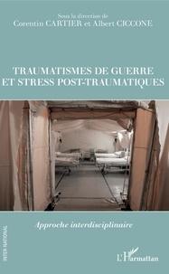 Corentin Cartier et Albert Ciccone - Traumatismes de guerre et stress post-traumatiques - Approche interdisciplinaire.