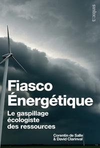 Corentin de Salle et David Clarinval - Fiasco énergetique - Le gaspillage écologique des ressources.