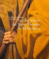 Corentin Dury et Guillaume Kientz - Dans la poussière de Séville - Sur les traces du Saint Thomas de Velasquez.