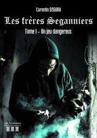 Corentin Segura - Les frères Seganniers Tome 1 : Un jeu dangereux.
