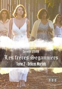 Corentin Segura - Les frères Seganniers Tome 2 : Délices mortels.