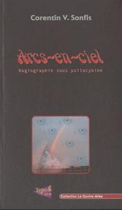 Corentin Sonfis - Arcs-en-ciel - Hagiographie sous psilocybine.