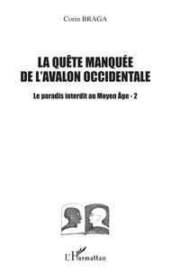 Corin Braga - Le paradis interdit au Moyen-Age 2. - La quête manquée de l'Avalon occidentale.