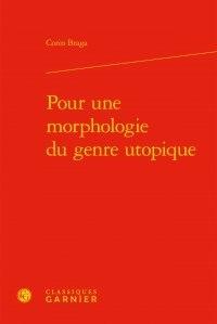 Corin Braga - Pour une morphologie du genre utopique.