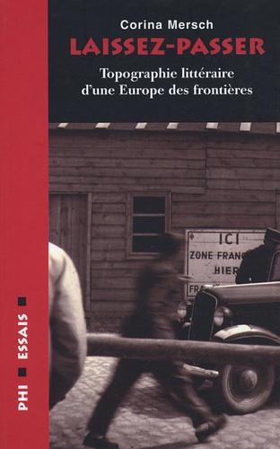 Corina Mersch - Laissez-passer - Topographie littéraire d'une Europe des frontières.