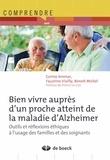 Corine Ammar et Faustine Viailly - Bien vivre auprès d'un proche atteint de la maladie d'Alzheimer - Outils et réflexions éthiques à l'usage des familles et des soignants.