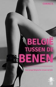 Corine B. - België tussen de benen - Een jonge Belgische vrouw vertelt.