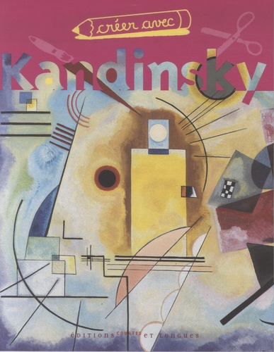 Corine Borgnet et Jean-Christian Bourcart - Créer avec Kandinsky.