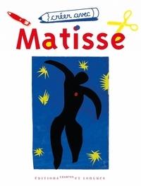 Corine Borgnet et Jean-Christian Bourcart - Créer avec Matisse.