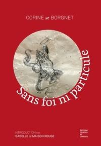 Corine Borgnet - Sans foi ni particule.