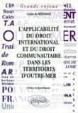 Corine de Bernardi - L'applicabilité du droit international et du droit communautaire dans les territoires d'outre-mer français.