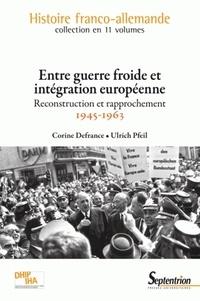 Corine Defrance et Ulrich Pfeil - Entre guerre froide et intégration européenne - Reconstruction et intégration (1945-1963).