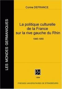 Corine Defrance - La politique culturelle de la France sur la rive gauche du Rhin 1945-1955.