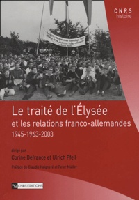 Corine Defrance et Ulrich Pfeil - Le traité de l'Elysée - Et les relations franco-allemandes 1945-1963-2003.