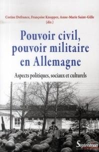 Corine Defrance et Françoise Knopper - Pouvoir civil, pouvoir militaire en Allemagne - Aspects politiques, sociaux et culturels.