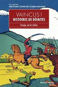 Corine Defrance et Catherine Horel - Vaincus ! Histoire de défaites - Europe, XIXe-XXe siècles.