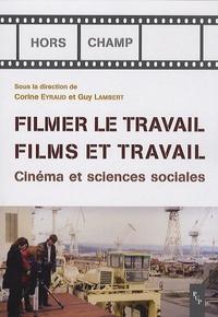 Corine Eyraud et Guy Lambert - Filmer le travail, films et travail - Cinéma et sciences sociales. 1 DVD