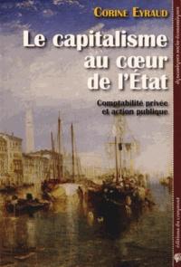Corine Eyraud - Le capitalisme au coeur de l'Etat - Comptabilité privée et action publique.