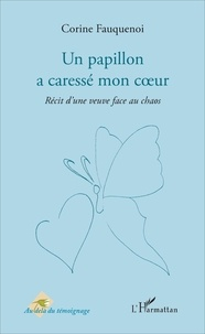 Corine Fauquenoi - Un papillon a caressé mon coeur - Récit d'une veuve face au chaos.