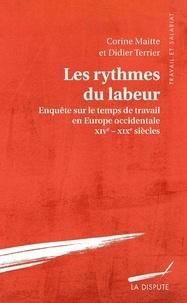 Corine Maitte et Didier Terrier - Les rythmes du labeur - Enquête sur le temps de travail en Europe occidentale XVe-XIXe siècle.