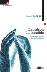 Corine Pelluchon - La raison du sensible - Entretiens autour de la bioéthique.