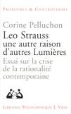 Corine Pelluchon - Leo Strauss une autre raison, d'autres lumières - Essai sur la crise de la rationalité contemporaine.