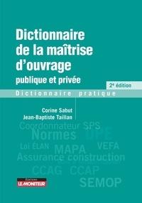 Corine Sabut et Jean-Baptiste Taillan - Dictionnaire de la maîtrise d'ouvrage publique et privée.