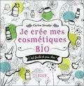 Corine Smadja - Je crée mes cosmétiques bio : Facile et pas cher.